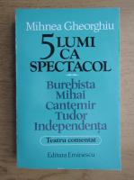 Anticariat: Mihnea Gheorghiu - 5 lumi ca spectacol