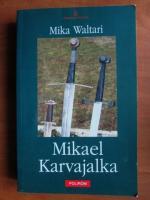 Anticariat: Mika Waltari - Mikael Karvajalka