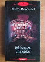 Anticariat: Mikkel Birkegaard - Biblioteca umbrelor
