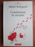 Anticariat: Mikkel Birkegaard - Condamnat la moarte