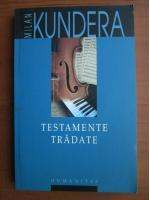 Milan Kundera - Testamente tradate