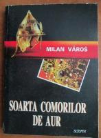 Anticariat: Milan Varos - Soarta comorilor de aur
