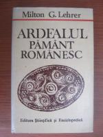 Anticariat: Milton G. Lehrer - Ardealul pamant romanesc