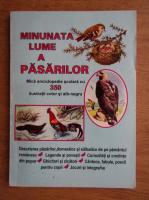 Minunata lume a pasarilor. Mica enciclopedie scolara cu 350 de ilustratii color si alb-negru