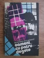 Miodrag Bulatovic - Oameni cu patru degete