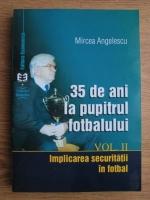 Mircea Angelescu - 35 de ani la pupitrul fotbalului (volumul 2)
