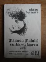 Mircea Barnaure - Femeia fatala sau dulceata fugara a vietii