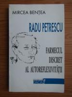Anticariat: Mircea Bentea - Radu Petrescu. Farmecul discret al autoreflexivitatii