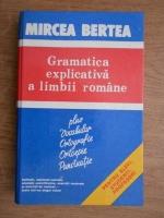 Anticariat: Mircea Bertea - Gramatica explicativa a limbii romane