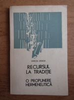 Anticariat: Mircea Braga - Recursul la traditie. O propunere hermeneutica