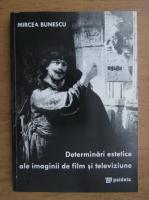 Anticariat: Mircea Bunescu - Determinari estetice ale imaginii de film si televiziune
