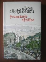 Mircea Cartarescu - Frumoasele straine