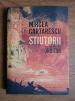 Mircea Cartarescu - Stiutorii. Trei povestiri din Orbitor