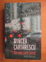 Mircea Cartarescu - Un om care scrie, jurnal, 2011-2017