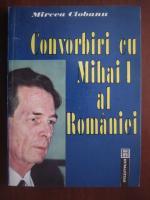 Anticariat: Mircea Ciobanu - Convorbiri cu Mihai I al Romaniei