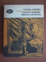 Anticariat: Mircea Ciobanu - Martorii / Epistole / Taietorul de lemne