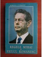 Mircea Ciobanu - Regele Mihai si exilul romanesc