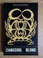 Anticariat: Mircea Constantinescu - Cancerul blond