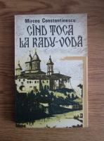 Mircea Constantinescu - Cand toca la Radu-Voda