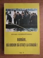 Anticariat: Mircea Constantinescu - Romani, va ordon sa stati la coada (volumul 2)