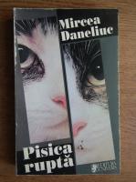 Anticariat: Mircea Daneliuc - Pisica rupta