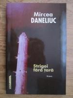 Anticariat: Mircea Daneliuc - Strigoi fara tara