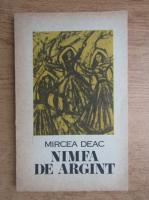 Anticariat: Mircea Deac - Nimfa de argint