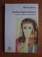 Anticariat: Mircea Deac - Zenobia, Regina Palmyrei. Roman de calatorii in Siria antica