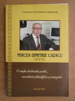 Mircea Dimitrie Cazacu - O viata dedicata scolii, cercetarii stiintifice si muzicii