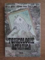 Mircea Diudea, Stefania Todor, Aurelia Igna - Toxicologie acvatica