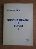 Mircea Eliade - Aristocratia solilocviala a dialogului