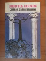 Mircea Eliade - Cosmologie si alchimie babiloniana
