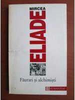 Anticariat: Mircea Eliade - Faurari si alchimisti