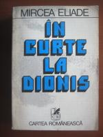 Mircea Eliade - In curte la Dionis. Antologie de proza fantastica