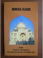 Mircea Eliade - India. Noptila Serampore. Secretul doctorului Honigberger