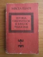 Mircea Eliade - Istoria credintelor si ideilor religioase (volumul 1)