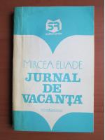 Mircea Eliade - Jurnal de vacanta