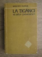 Mircea Eliade - La tiganci si alte povestiri