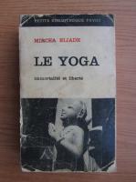 Anticariat: Mircea Eliade - Le yoga (1954)