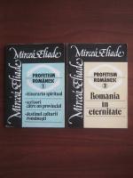 Mircea Eliade - Profetism romanesc (2 volume)