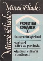 Mircea Eliade - Profetism romanesc (volumul 1)
