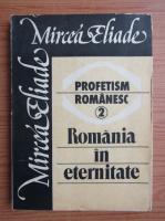 Anticariat: Mircea Eliade - Profetism romanesc (volumul 2)