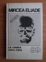 Mircea Eliade - Proza fantastica. Volumul 5: La umbra unui crin