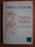 Mircea Eliade - Taina Indiei. Texte inedite