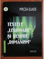 Mircea Eliade - Textele legionare si despre romanism