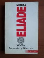 Anticariat: Mircea Eliade - Yoga. Nemurire si libertate