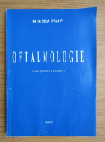 Mircea Filip - Oftalmologie. Curs pentru rezidenti