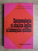 Mircea Flonta - Epistemologia si analiza logica a limbajului stiintei