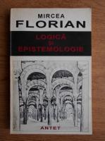 Mircea Florian - Logica si epistemologie