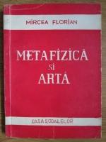 Mircea Florian - Metafizica si arta